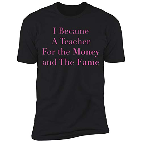 (I Became A Teacher for The Money and The Fame Fitted T-Shirt)