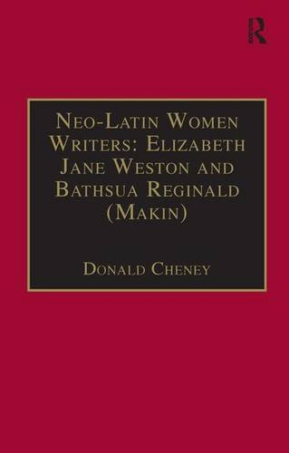 Download Neo-Latin Women Writers: Elizabeth Jane Weston and Bathsua Reginald (Makin): Printed Writings 1500–1640: Series I, Part Two, Volume 7 (The Early 1500-1640: Series I, Part Two) (Pt.2) PDF