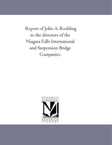 Download Report of John A. Roebling to the directors of the Niagara Falls International and Suspension Bridge Companies. pdf epub