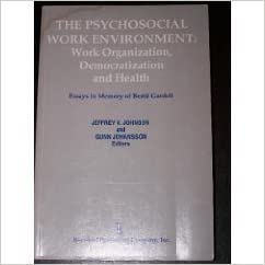the psychosocial work environment work organization  the psychosocial work environment work organization democratization and  health  essays in memory of bertil gardell policy politics health and