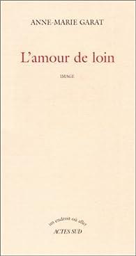 L'amour de loin  par Anne-Marie Garat