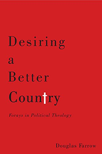 Desiring a Better Country: Forays in Political Theology