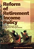 Reform of Retirement Income Policy : International and Canadian Perspectives, , 088911739X