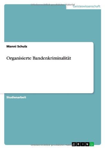 Organisierte Bandenkriminalität Taschenbuch – 10. Juni 2012 Manni Schulz GRIN Verlag 3656211981 Soziologie