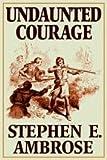 Undaunted Courage, Part 1