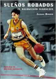 Sueños robados. El baloncesto yugoslavo Baloncesto para leer: Amazon.es: Hinojo Torres, Juanan, Maljkovic, Bozidar: Libros