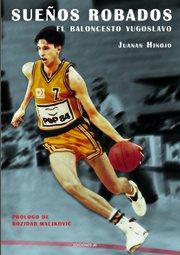 Descargar Libro Sueños Robados. El Baloncesto Yugoslavo Juanan Hinojo Torres