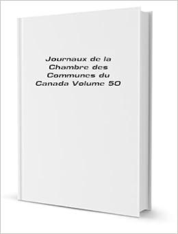 Journaux de la Chambre des Communes du Canada Volume 50