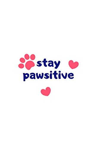 Stay Pawsitive: Sarcastic Gift with motivational Quote for Pet Lovers.
