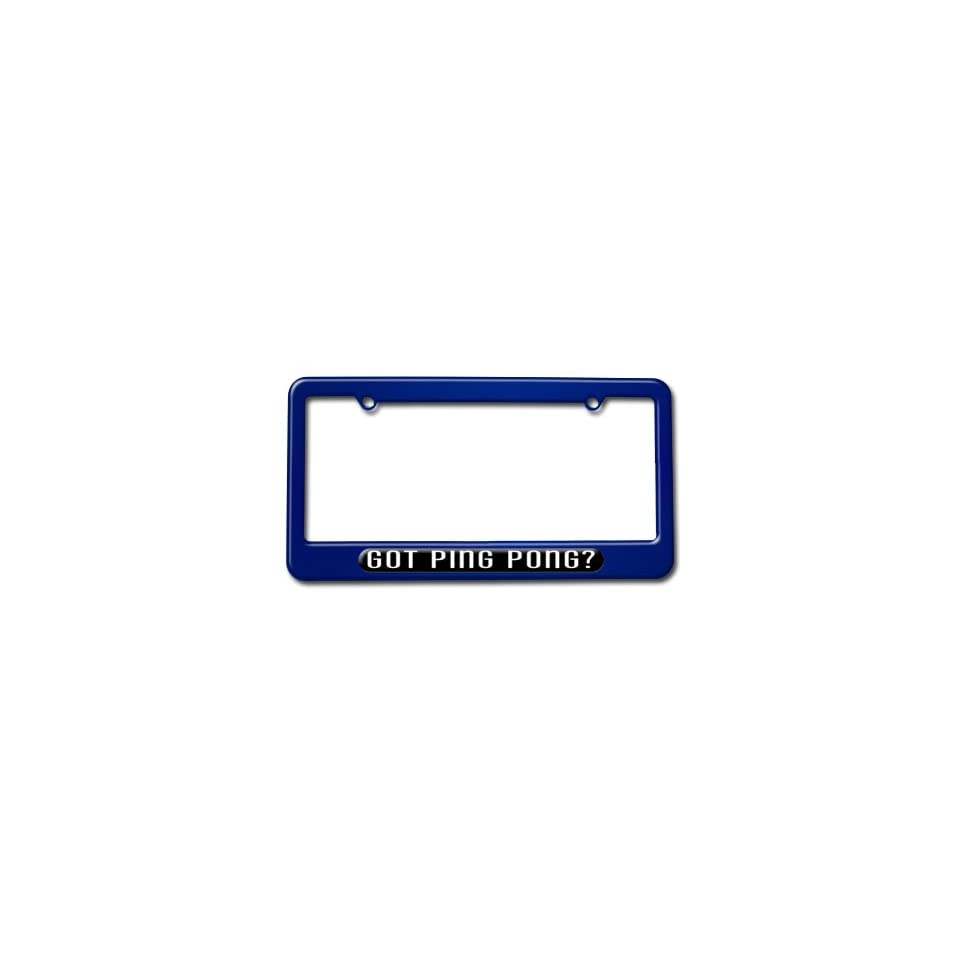Got Ping Pong   Sports License Plate Tag Frame   Blue Metallic