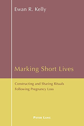 Marking Short Lives: Constructing and Sharing Rituals Following Pregnancy Loss pdf epub