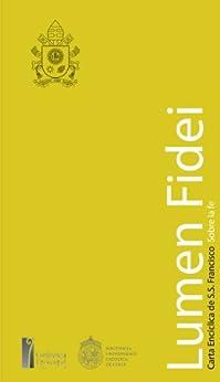 LUMEN FIDEI: Carta Encíclica de S.S. Francisco (Spanish Edition) by [Francisco, Papa]