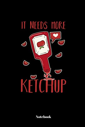 It Needs More Ketchup: Notebook | 110
