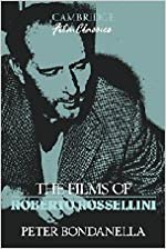 The Films of Roberto Rossellini (Cambridge Film Classics) by Bondanella, Peter (1993)