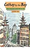 Cathay by the Bay : San Francisco Chinatown in 1950, Kao, George, 9622014232