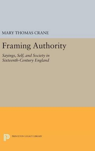 Framing Authority – Sayings, Self, and Society in Sixteenth–Century England