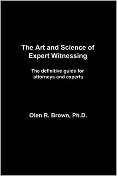 Download Epub Free The Art and Science of Expert Witnessing: The Definitve Guide for Attorneys and Experts