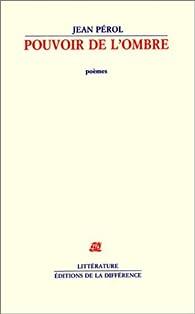 Pouvoir de l'ombre: Poèmes par Jean Pérol