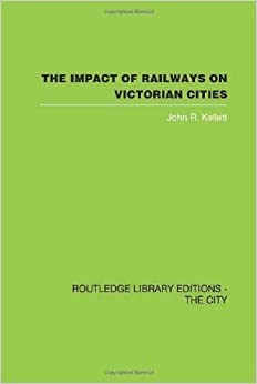 The Impact of Railways on Victorian Cities (Routledge Library Editions: the City)