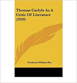 Thomas Carlyle as a Critic of Literature (1910) (Hardback) - Common