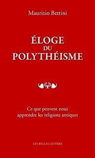 Eloge du polythéisme : ce que peuvent nous apprendre les religions antiques, Bettini, Maurizio