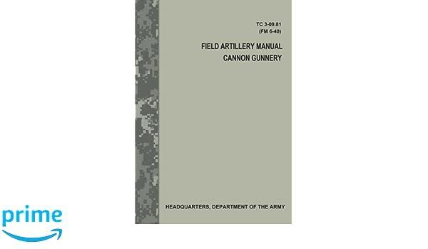 field artillery manual cannon gunnery tc 3 09 81 fm 6 40 rh amazon com Field Artillery FM Field Artillery Support Plan Example