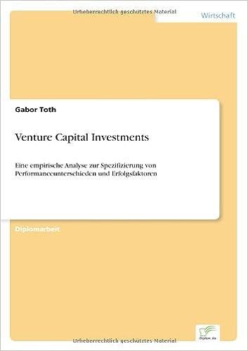 Venture Capital Investments: Eine empirische Analyse zur Spezifizierung von Performanceunterschieden und Erfolgsfaktoren