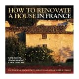 How to Renovate a House in France: The Essential Know-how to Create Your Dream Home in France