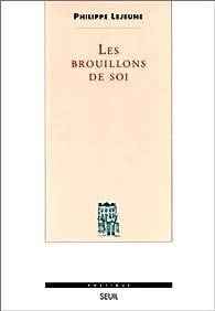 Les brouillons de soi par Philippe Lejeune