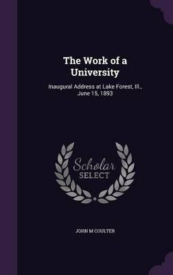 Download The Work of a University : Inaugural Address at Lake Forest, Ill., June 15, 1893(Hardback) - 2015 Edition ebook