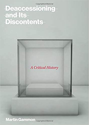 Deaccessioning and its Discontents A Critical History