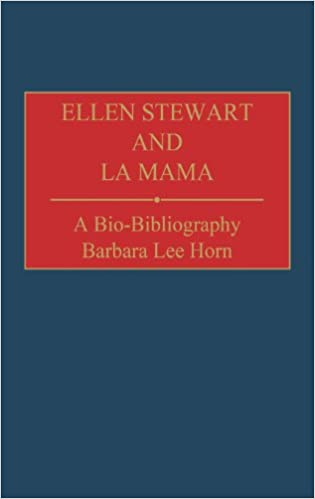 Ellen Stewart and La Mama: A Bio-Bibliography (Bio-Bibliographies in the Performing Arts)