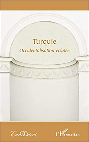 Turquie Occidentalisation Eclatee Eurorient French Edition Eurorient 9782296076709 Amazon Com Books