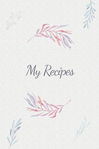 My Recipes: Blank Simple Personalized Journal Notebook Organizer to Write in Recipes / Recipe Keepsake Book / Empty DIY Cookbook with Template for for Women, Girls, Teens
