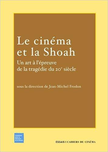 Livres gratuits Le Cinéma et la Shoah : Un art à l'épreuve de la tragédie du 20e siècle epub pdf
