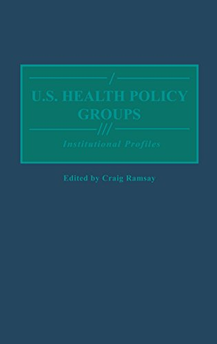 U.S. Health Policy Groups: Institutional Profiles (Greenwood Reference Volumes on American Public Policy Formation)