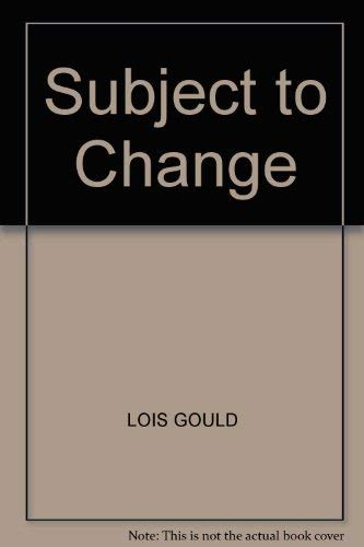 Subject to Change Lois Gould