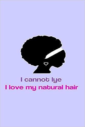 Joyful Creations - I Cannot Lye I Love My Natural Hair: Natural Hair Lover's Gift Journal