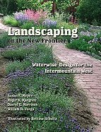 Landscaping on the New Frontier Waterwise Design for the Intermountain West [HC,2009] PDF
