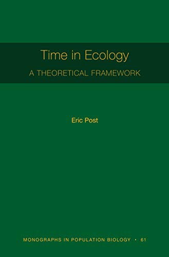 Time in Ecology: A Theoretical Framework [MPB 61] (Monographs in Population Biology Book 80) (English Edition)