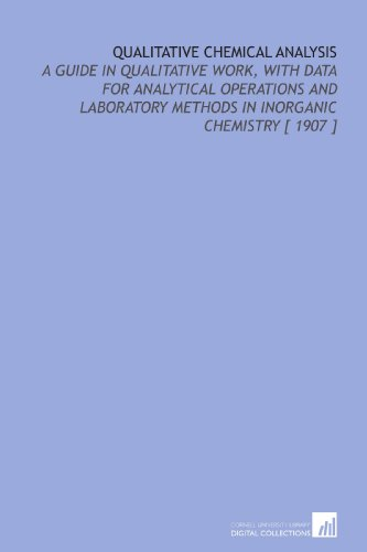 Qualitative Chemical Analysis: A Guide in Qualitative Work, With Data for Analytical Operations and Laboratory Methods i