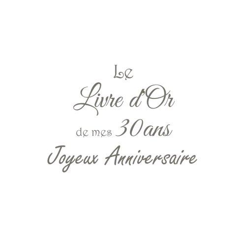 Le Livre d'Or de mes 30 ans Joyeux Anniversaire .......: Livre d'Or Anniversaire 30 ans 21 x 21 cm Accessoires decoration idee cadeau 30 ans ... famille Couverture Blanc (French Edition)