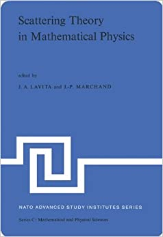 Scattering Theory in Mathematical Physics: Proceedings of the NATO Advanced Study Institute held at Denver, Colo. U.S.A. June 11-29, 1973 (Nato Science Series C:)