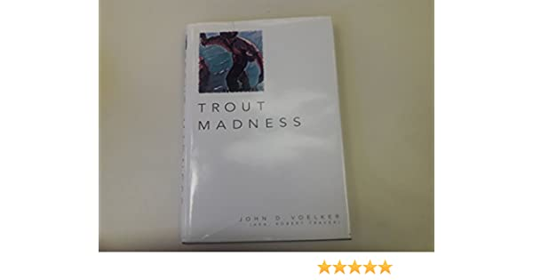 "Trout madness"" by author robert traver ~ 1960 first edition."