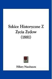 Szkice Historyczne Z Zycia Zydow (1881) (English and Polish Edition)