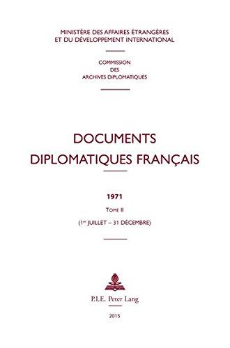 2: Documents diplomatiques français: 1971 – Tome II (1er juillet – 31 décembre) (Documents diplomatiques français – Depuis 1954, sous la direction de Maurice Vaïsse) (French Edition) by P.I.E-Peter Lang S.A., Éditions Scientifiques Internationales