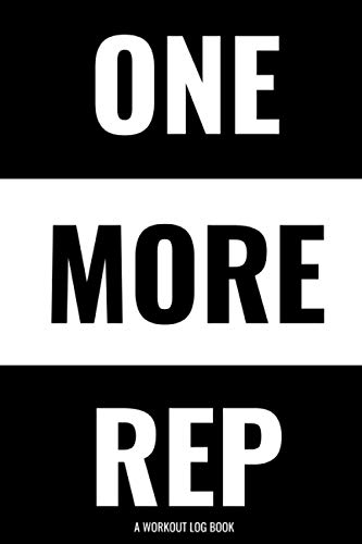 One More Rep: Workout Log Book and Fitness Journal (Strength, Cardio, and Nutrition Tracking, Gym & Home Workout Log…