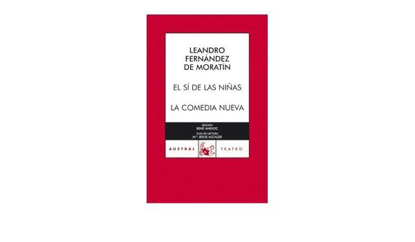 El si de las ninas. La comedia nueva (C.A.69) (Spanish Edition): Leandro Fernandez de Moratin: 9788467021769: Amazon.com: Books