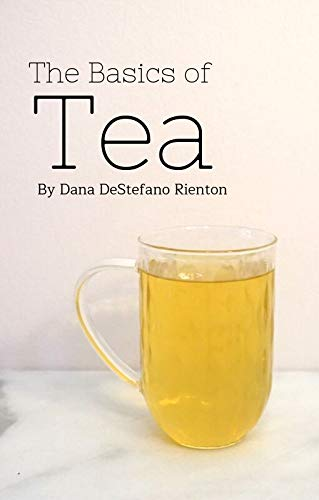 The Basics of Tea by Dana DeStefano Rienton