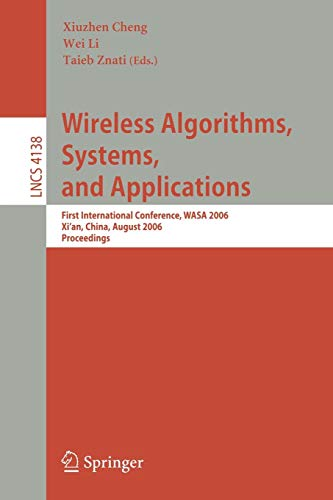Wireless Algorithms, Systems, and Applications: First International Conference, WASA 2006, Xi'an, China, August 15-17, 2006, Proceedings (Lecture Notes in Computer Science)